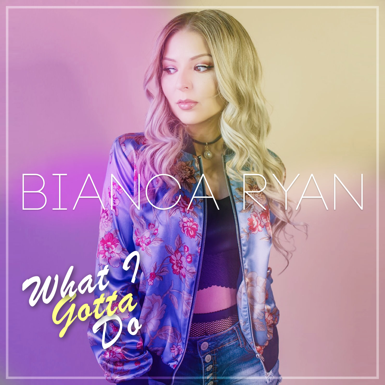 Artistical-Studios-Graphics-Bianca Ryan - What I Gotta Do- Cover - FINAL